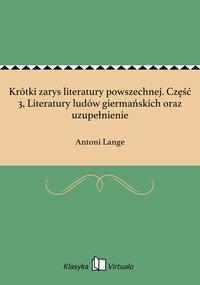 Krótki zarys literatury powszechnej. Część 3, Literatury ludów giermańskich oraz uzupełnienie