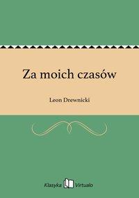Za moich czasów - Leon Drewnicki - ebook