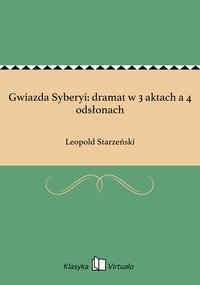 Gwiazda Syberyi: dramat w 3 aktach a 4 odsłonach - Leopold Starzeński - ebook