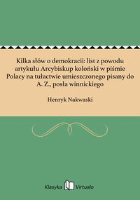 Kilka słów o demokracii: list z powodu artykułu Arcybiskup koloński w piśmie Polacy na tułactwie umieszczonego pisany do A. Z., posła winnickiego