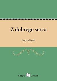 Z dobrego serca - Lucjan Rydel - ebook