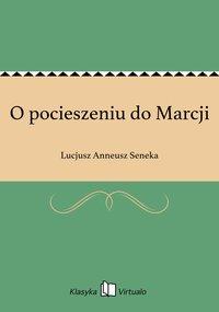 O pocieszeniu do Marcji - Lucjusz Anneusz Seneka - ebook