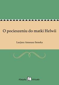 O pocieszeniu do matki Helwii - Lucjusz Anneusz Seneka - ebook