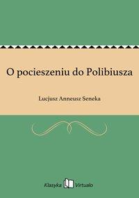 O pocieszeniu do Polibiusza - Lucjusz Anneusz Seneka - ebook