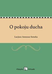 O pokoju ducha - Lucjusz Anneusz Seneka - ebook