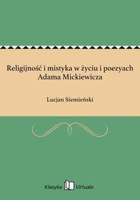 Religijność i mistyka w życiu i poezyach Adama Mickiewicza - Lucjan Siemieński - ebook