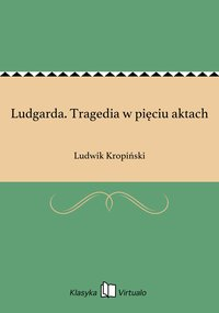 Ludgarda. Tragedia w pięciu aktach