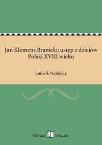 Jan Klemens Branicki: ustęp z dziejów Polski XVIII wieku - Ludwik Nabielak - ebook