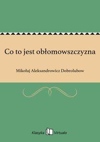 Co to jest obłomowszczyzna - Mikołaj Aleksandrowicz Dobrolubow - ebook