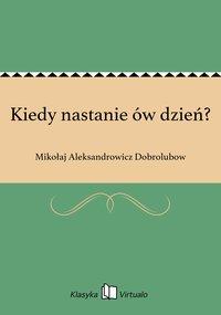 Kiedy nastanie ów dzień? - Mikołaj Aleksandrowicz Dobrolubow - ebook
