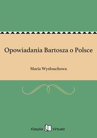 Opowiadania Bartosza o Polsce - Maria Wysłouchowa - ebook