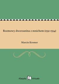 Rozmowy dworzanina z mnichem (1551-1554) - Marcin Kromer - ebook