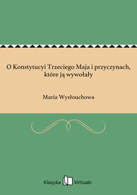 O Konstytucyi Trzeciego Maja i przyczynach, które ją wywołały - Maria Wysłouchowa - ebook