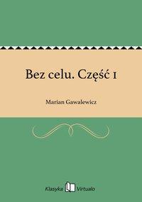 Bez celu. Część 1 - Marian Gawalewicz - ebook