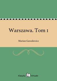 Warszawa. Tom 1 - Marian Gawalewicz - ebook