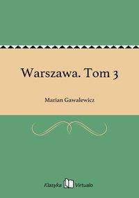Warszawa. Tom 3 - Marian Gawalewicz - ebook