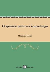 O sprawie państwa kościelnego - Maurycy Mann - ebook