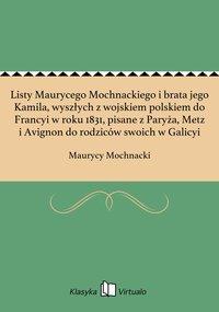 Listy Maurycego Mochnackiego i brata jego Kamila, wyszłych z wojskiem polskiem do Francyi w roku 1831, pisane z Paryża, Metz i Avignon do rodziców swoich w Galicyi