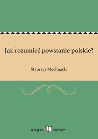 Jak rozumieć powstanie polskie?