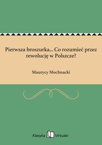 Pierwsza broszurka... Co rozumieć przez rewolucję w Polszcze?