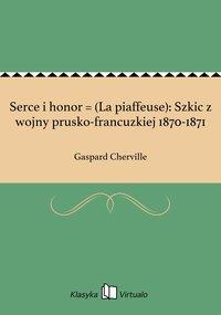 Serce i honor = (La piaffeuse): Szkic z wojny prusko-francuzkiej 1870-1871