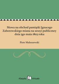Mowa na obchod pamiątki Jgnacego Zaborowskiego miana na sessyi publiczney dnia 5go maia 1803 roku
