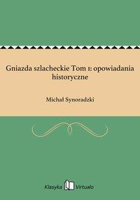 Gniazda szlacheckie Tom 1: opowiadania historyczne