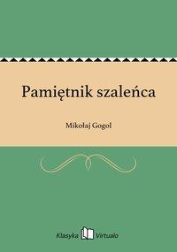Pamiętnik szaleńca - Mikołaj Gogol - ebook