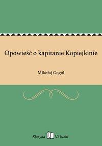 Opowieść o kapitanie Kopiejkinie - Mikołaj Gogol - ebook