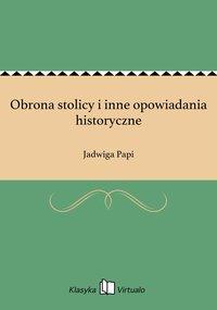 Obrona stolicy i inne opowiadania historyczne - Jadwiga Papi - ebook