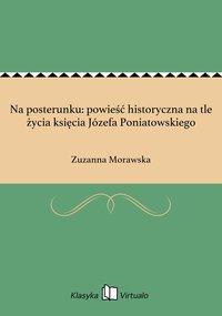 Na posterunku: powieść historyczna na tle życia księcia Józefa Poniatowskiego