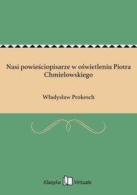 Nasi powieściopisarze w oświetleniu Piotra Chmielowskiego