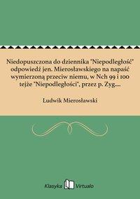"""Niedopuszczona do dziennika """"Niepodległość"""" odpowiedź jen. Mierosławskiego na napaść wymierzoną przeciw niemu, w Nch 99 i 100 tejże """"Niepodległości"""", przez p. Zyg. Miłkowskiego."""