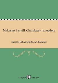 Maksymy i myśli. Charaktery i anegdoty - Nicolas Sebastien Roch Chamfort - ebook