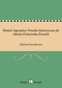 Śmierć Agrypiny: Notatka historyczna do obrazu Franciszka Żmurki - Marian Gawalewicz - ebook