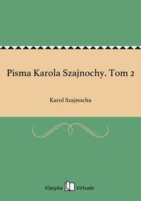 Pisma Karola Szajnochy. Tom 2