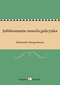 Jubileomania: nowela galicyjska - Aleksander Morgenbesser - ebook