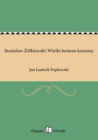 Stanisław Żółkiewski: Wielki hetman koronny