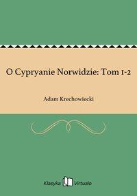 O Cypryanie Norwidzie: Tom 1-2