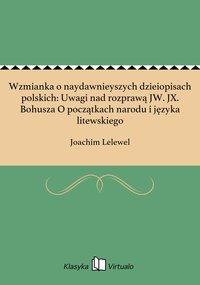 Wzmianka o naydawnieyszych dzieiopisach polskich: Uwagi nad rozprawą JW. JX. Bohusza O początkach narodu i języka litewskiego