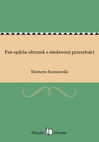 Pan sędzia: obrazek z niedawnej przeszłości - Klemens Szaniawski - ebook