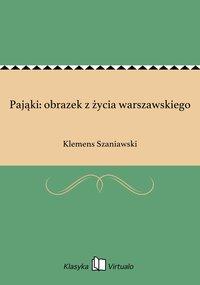 Pająki: obrazek z życia warszawskiego - Klemens Szaniawski - ebook
