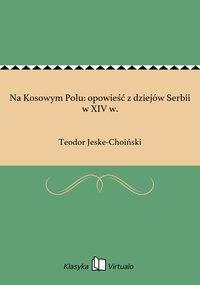 Na Kosowym Polu: opowieść z dziejów Serbii w XIV w.