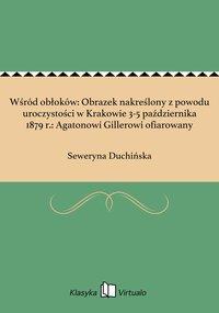 Wśród obłoków: Obrazek nakreślony z powodu uroczystości w Krakowie 3-5 października 1879 r.: Agatonowi Gillerowi ofiarowany