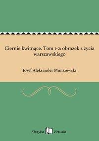 Ciernie kwitnące. Tom 1-2: obrazek z życia warszawskiego