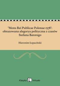 """""""Mons Rei Publicae Polonae 1578"""": obrazowana alegorya polityczna z czasów Stefana Batorego"""
