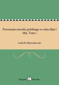 Powstanie narodu polskiego w roku 1830 i 1831. Tom 1