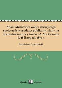 Adam Mickiewicz wobec dzisiejszego społeczeństwa: odczyt publiczny miany na obchodzie rocznicy śmierci A. Mickiewicza d. 28 listopada 1873 r. - Stanisław Grudziński - ebook