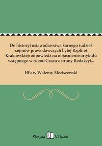 Do historyi ustawodawstwa karnego tudzież sejmów prawodawczych byłej Rzplitej Krakowskiej: odpowiedź na objaśnienie artykułu wstępnego w n. 200 Czasu z strony Redakcyi dane