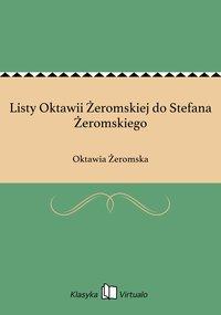 Listy Oktawii Żeromskiej do Stefana Żeromskiego - Oktawia Żeromska - ebook